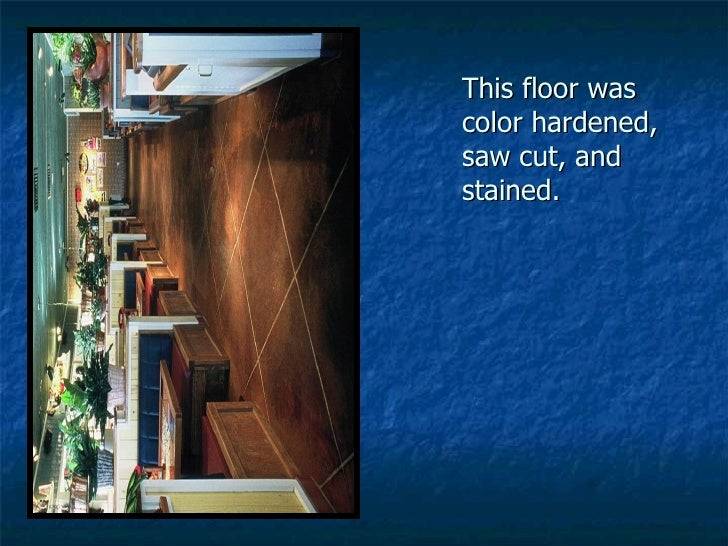 This floor was color hardened, saw cut, and stained.