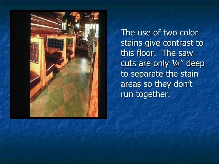 """The use of two color stains give contrast to this floor.  The saw cuts are only ¼"""" deep to separate the stain areas so the..."""