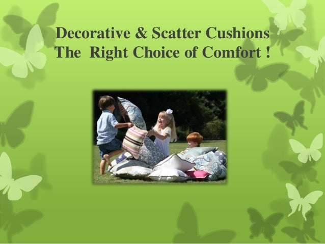Decorative & Scatter CushionsThe Right Choice of Comfort !