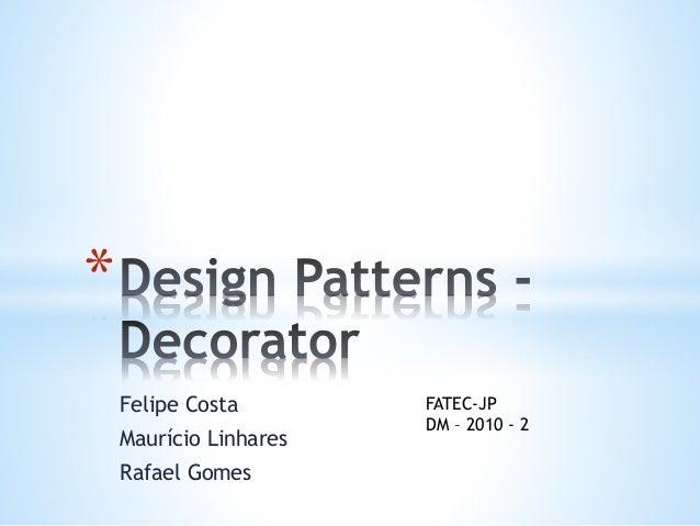 Felipe Costa Maurício Linhares Rafael Gomes * FATEC-JP DM – 2010 - 2