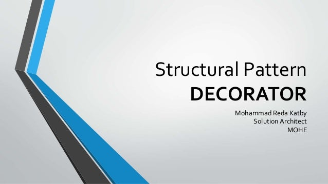 Structural Pattern DECORATOR Mohammad Reda Katby Solution Architect MOHE