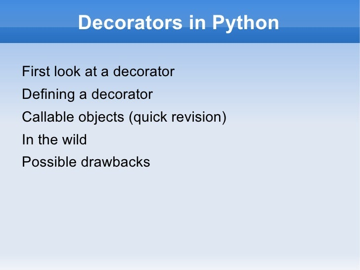 Decorators in Python <ul><li>First look at a decorator