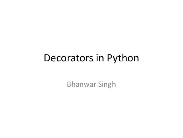 Decorators in PythonBhanwar Singh