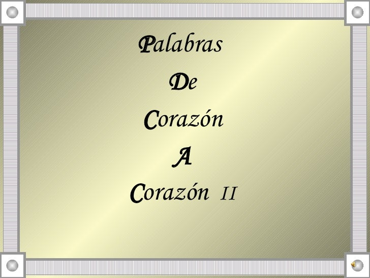 <ul><li>P alabras  </li></ul><ul><li>D e </li></ul><ul><li>C orazón </li></ul><ul><li>A </li></ul><ul><li>C orazón   II </...