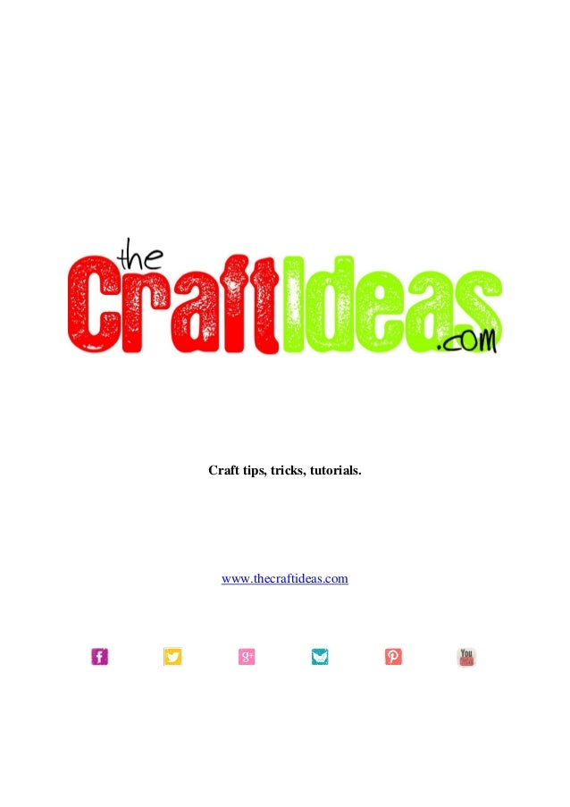 Craft tips, tricks, tutorials.  www.thecraftideas.com