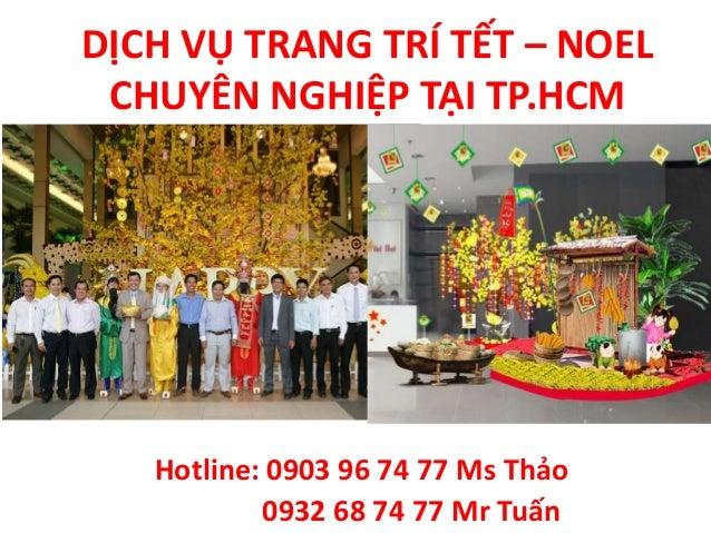 DỊCH VỤ TRANG TRÍ TẾT – NOEL CHUYÊN NGHIỆP TẠI TP.HCM Hotline: 0903 96 74 77 Ms Thảo 0932 68 74 77 Mr Tuấn