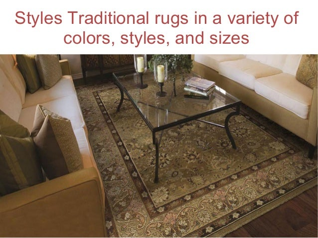 Styles Traditional rugs in a variety of  colors, styles, and sizes