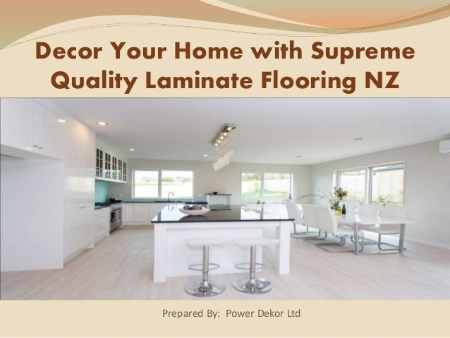 Prepared By: Power Dekor Ltd Decor Your Home with Supreme Quality Laminate Flooring NZ