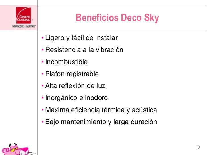 Beneficios DecoSky<br />Ligero y fácil de instalar<br />Resistencia a la vibración<br />Incombustible<br />Plafón registra...