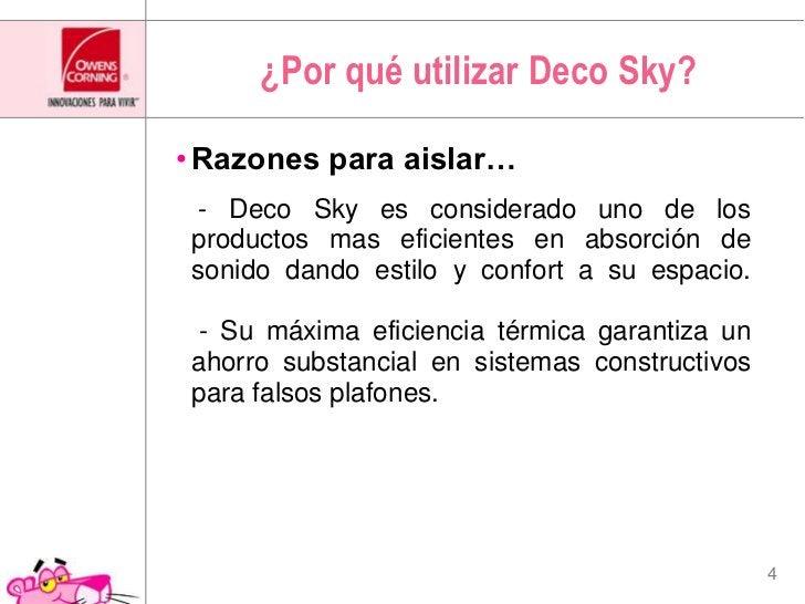 ¿Por qué utilizar DecoSky?<br />Razones para aislar…<br />- DecoSky es considerado uno de los productos mas eficientes en ...