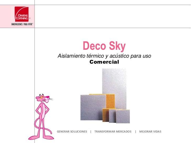 DecoSky<br />Aislamiento térmico y acústico para usoComercial<br />GENERAR SOLUCIONES         TRANSFORMAR MERCADOS        ...