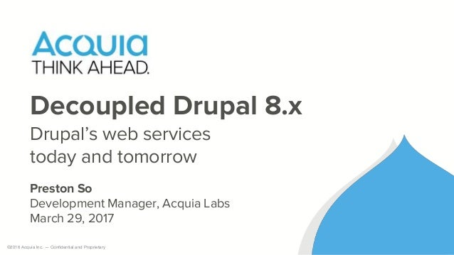 Decoupling Drupal 8 x: Drupal's Web Services Today and Tomorrow
