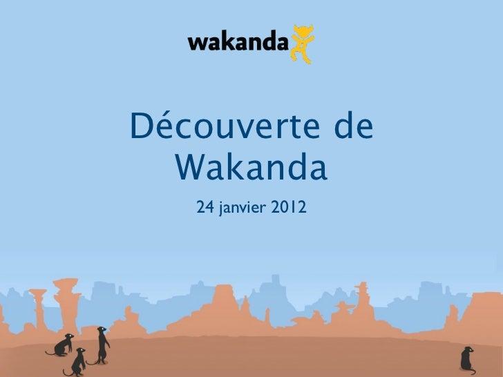 Découverte de  Wakanda   24 janvier 2012