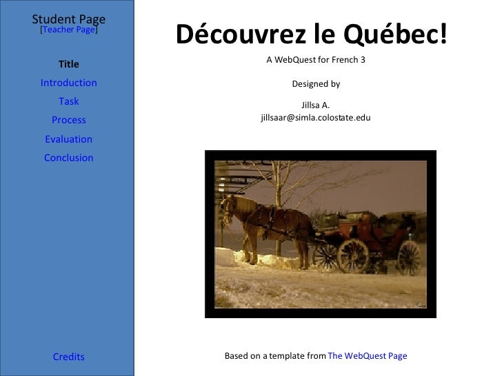 Découvrez le Québec! Student Page Title Introduction Task Process Evaluation Conclusion Credits [ Teacher Page ] A WebQues...