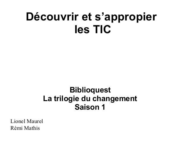 Découvrir et s'appropier les TIC Biblioquest La trilogie du changement Saison 1 Lionel Maurel Rémi Mathis