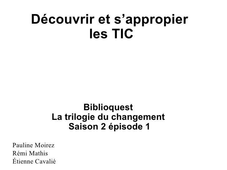 Découvrir et s'appropier  les TIC Biblioquest La trilogie du changement Saison 2 épisode 1 Pauline Moirez Rémi Mathis Ét...