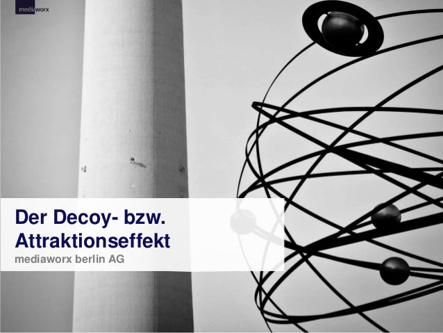 THEMA (Im Folienmaster eingeben) | FOLIENTITEL (dito) | 1 Der Decoy- bzw. Attraktionseffekt mediaworx berlin AG