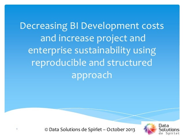 Decreasing BI Development costs and increase project and enterprise sustainability using reproducible and structured appro...