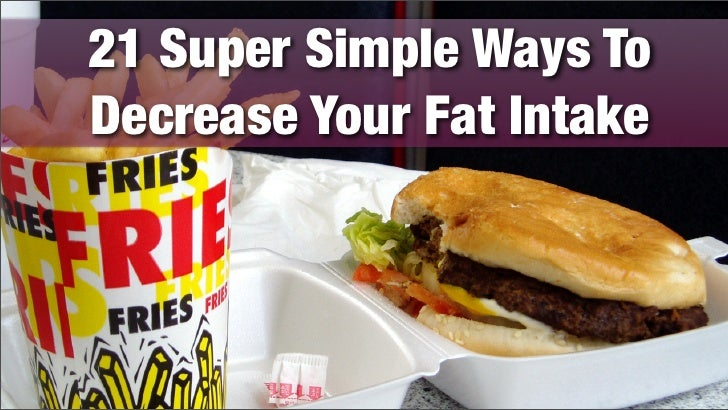 21 Super Simple Ways To Decrease Your Fat Intake