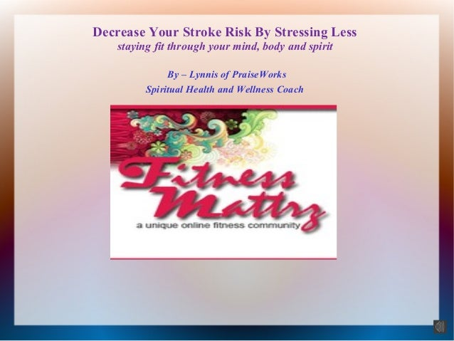 Decrease Your Stroke Risk By Stressing Less staying fit through your mind, body and spirit By – Lynnis of PraiseWorks Spir...