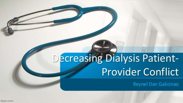 Decreasing Dialysis Patient- Provider Conflict Reynel Dan Galicinao