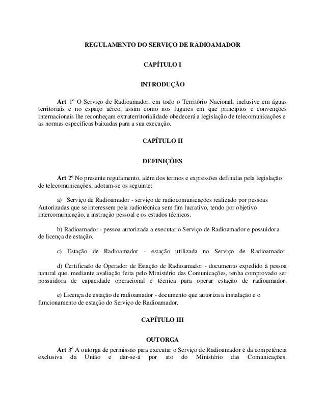REGULAMENTO DO SERVIÇO DE RADIOAMADOR  CAPÍTULO I  INTRODUÇÃO  Art 1º O Serviço de Radioamador, em todo o Território Nacio...