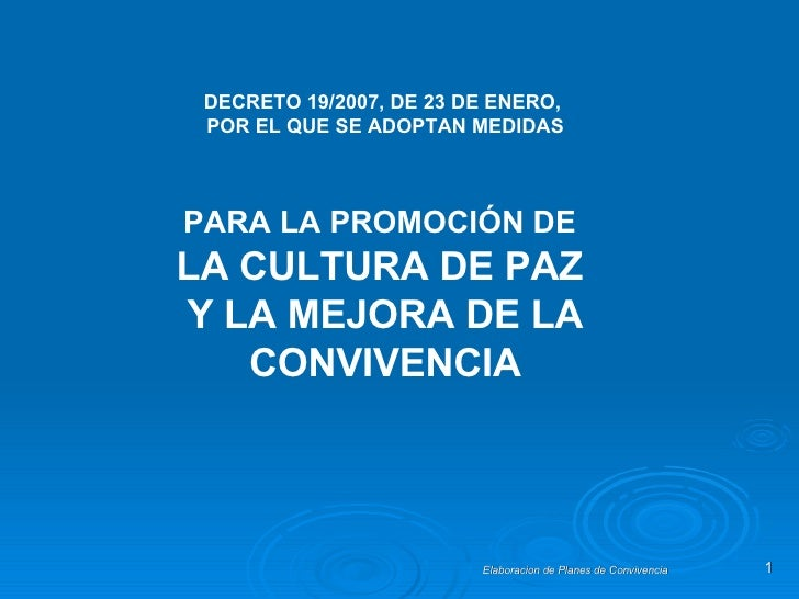 PARA LA PROMOCIÓN DE   LA CULTURA DE PAZ  Y LA MEJORA DE LA CONVIVENCIA DECRETO 19/2007, DE 23 DE ENERO,  POR EL QUE SE AD...