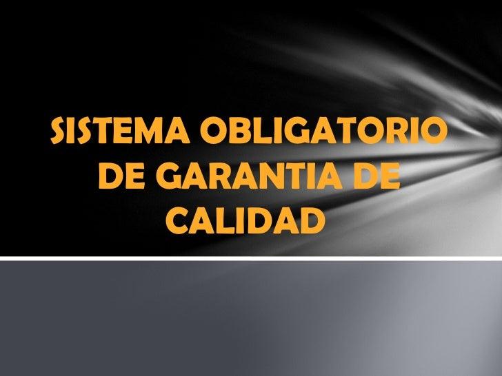 SISTEMA OBLIGATORIO   DE GARANTIA DE      CALIDAD