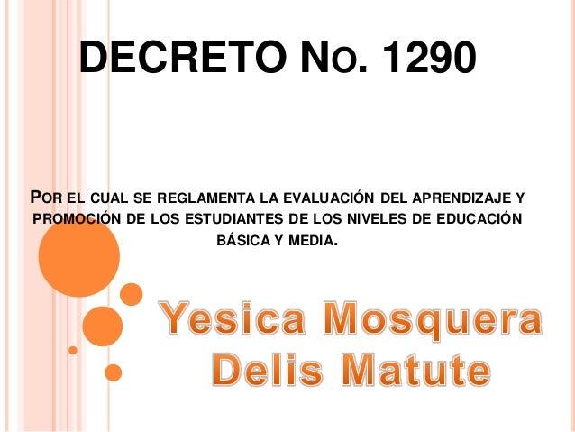 DECRETO NO. 1290POR EL CUAL SE REGLAMENTA LA EVALUACIÓN DEL APRENDIZAJE YPROMOCIÓN DE LOS ESTUDIANTES DE LOS NIVELES DE ED...