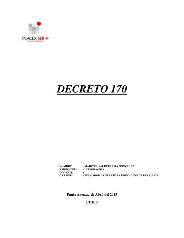 DECRETO 170NOMBRE : MARITZA VALDERRAMA GONZALEZASIGNATURA : INTEGRACIÓNDOCENTE :CARRERA : EDUCADOR ASISTENTE EN EDUCACIÓN ...