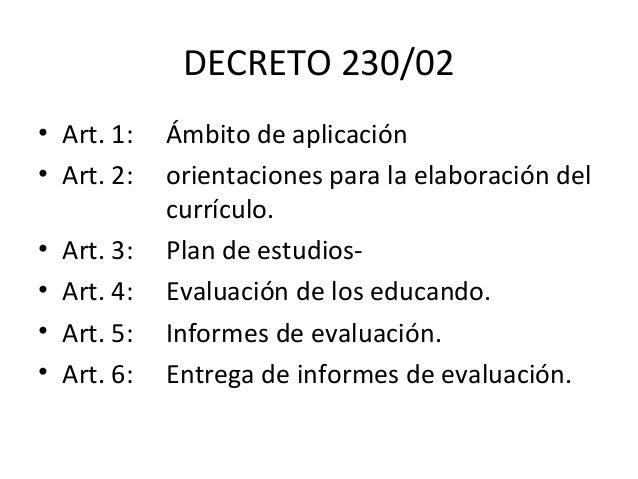 DECRETO 230/02 • Art. 1: Ámbito de aplicación • Art. 2: orientaciones para la elaboración del currículo. • Art. 3: Plan de...