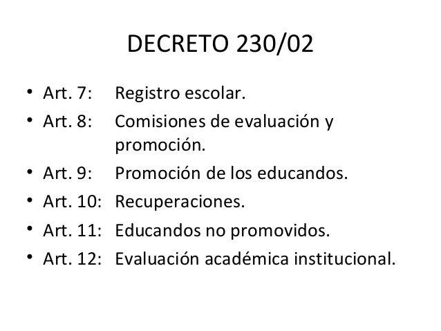 DECRETO 230/02 • Art. 7: Registro escolar. • Art. 8: Comisiones de evaluación y promoción. • Art. 9: Promoción de los educ...