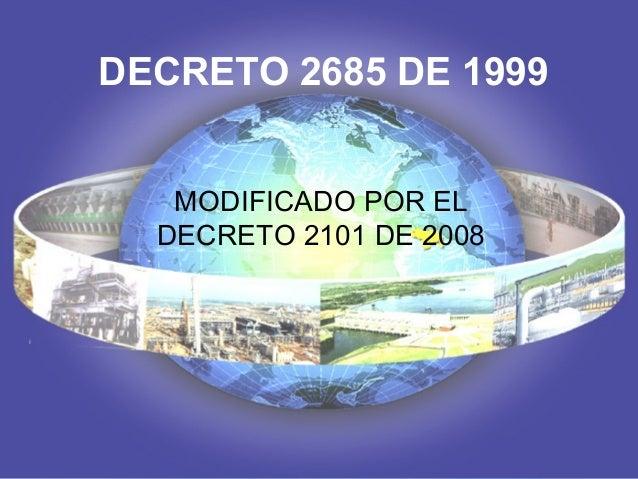 DECRETO 2685 DE 1999 MODIFICADO POR EL DECRETO 2101 DE 2008