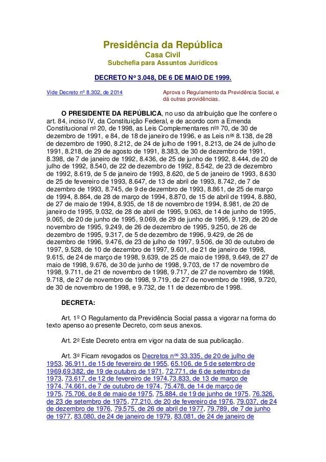 Presidência da República Casa Civil Subchefia para Assuntos Jurídicos DECRETO No 3.048, DE 6 DE MAIO DE 1999. Vide Decreto...