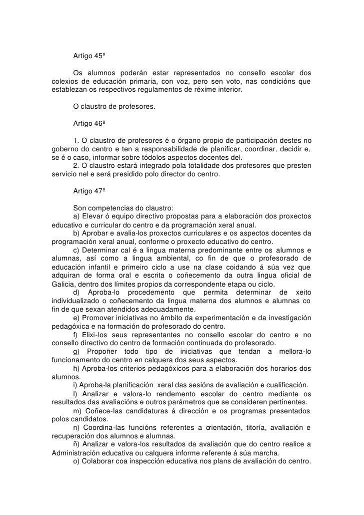 Artigo 45º         Os alumnos poderán estar representados no consello escolar dos colexios de educación primaria, con voz,...