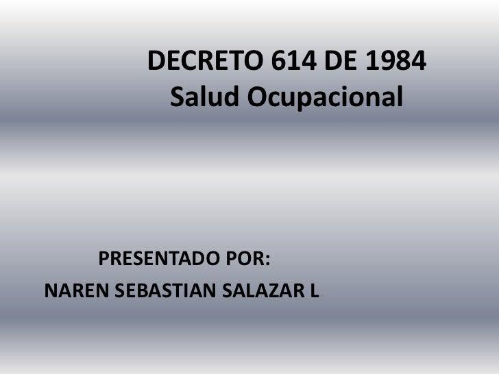 DECRETO 614 DE 1984          Salud Ocupacional    PRESENTADO POR:NAREN SEBASTIAN SALAZAR L.