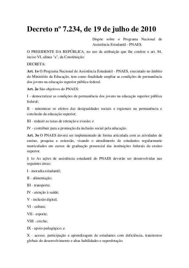 Decreto nº 7.234, de 19 de julho de 2010  Dispõe sobre o Programa Nacional de  Assistência Estudantil - PNAES.  O PRESIDEN...