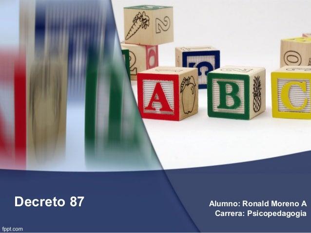 Decreto 87 Alumno: Ronald Moreno A Carrera: Psicopedagogia