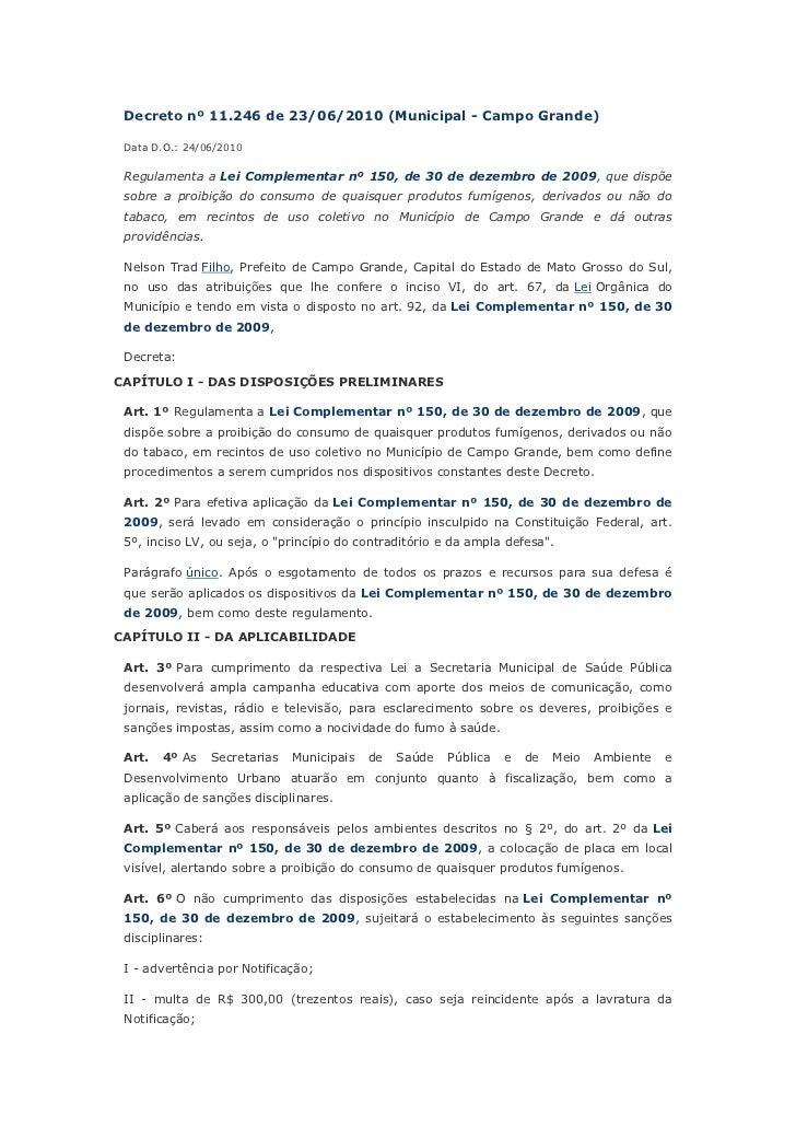 Decreto nº 11.246 de 23/06/2010 (Municipal - Campo Grande) Data D.O.: 24/06/2010 Regulamenta a Lei Complementar nº 150, de...