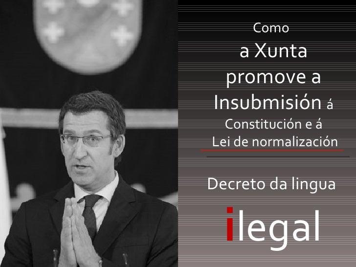 Como  a Xunta promove a Insubmisión  á Constitución e á  Lei de normalización Decreto da lingua   i legal