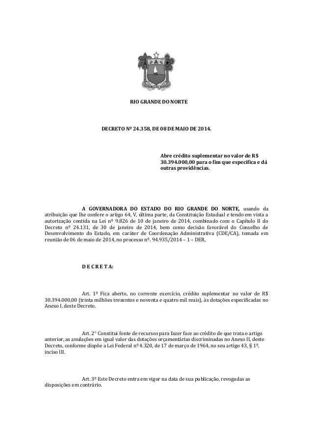 RIO GRANDE DO NORTE DECRETO Nº 24.358, DE 08 DE MAIO DE 2014. Abre crédito suplementar no valor de R$ 30.394.000,00 para o...