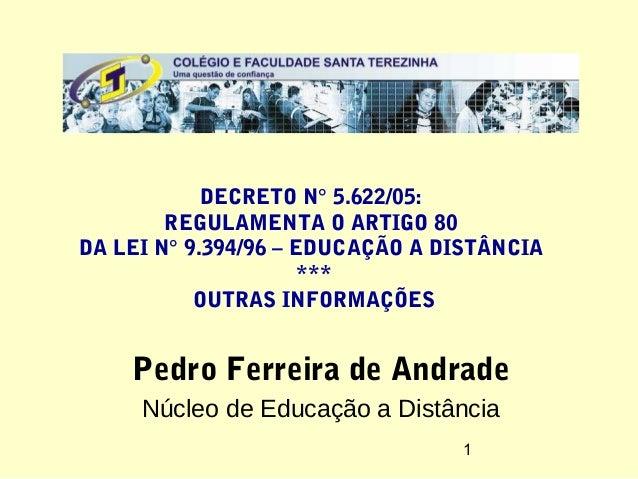 DECRETO N° 5.622/05:        REGULAMENTA O ARTIGO 80DA LEI N° 9.394/96 – EDUCAÇÃO A DISTÂNCIA                      ***     ...