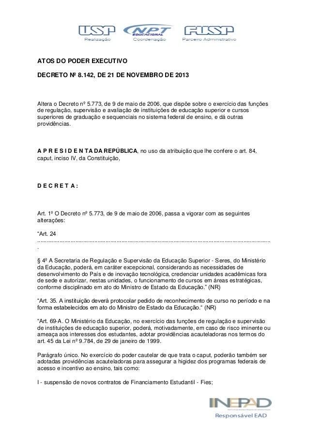 ATOS DO PODER EXECUTIVO DECRETO Nº 8.142, DE 21 DE NOVEMBRO DE 2013 Altera o Decreto nº 5.773, de 9 de maio de 2006, que d...