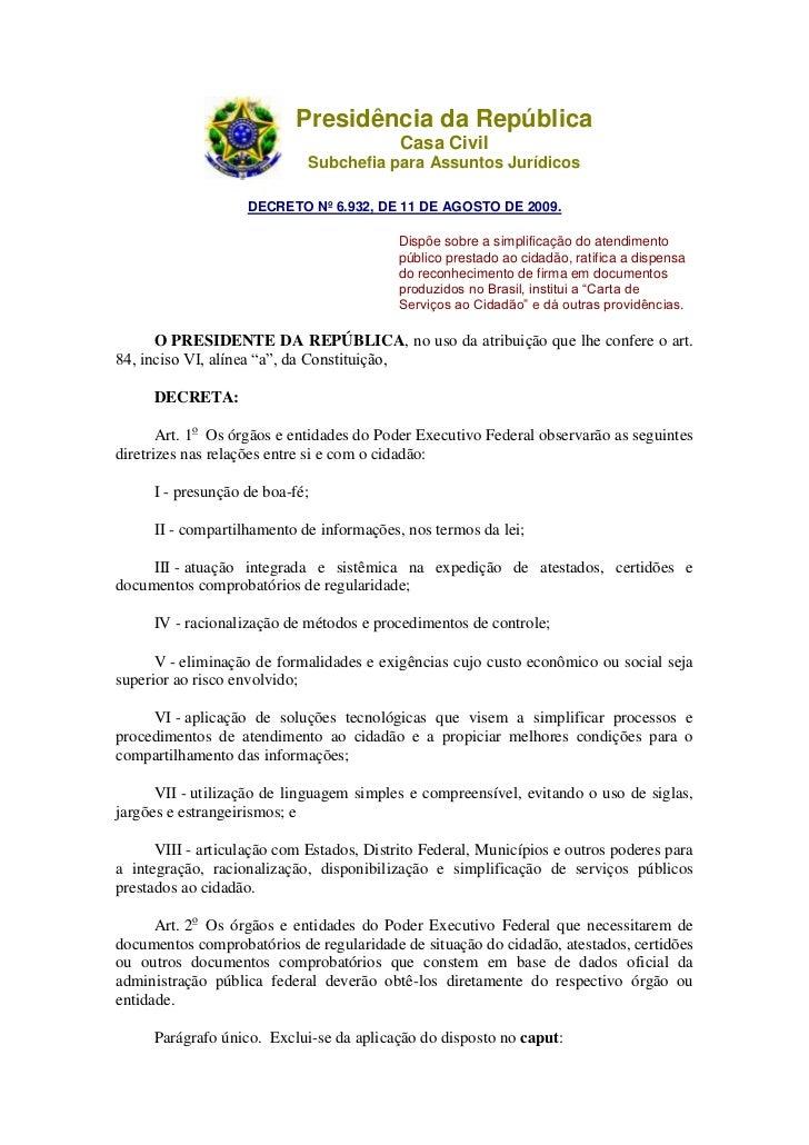 Presidência da RepúblicaCasa CivilSubchefia para Assuntos Jurídicos<br />DECRETO Nº 6.932, DE 11 DE AGOSTO DE 2009.<br />...
