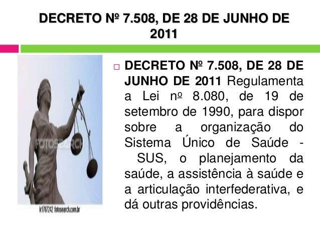 DECRETO Nº 7.508, DE 28 DE JUNHO DE 2011  DECRETO Nº 7.508, DE 28 DE JUNHO DE 2011 Regulamenta a Lei no 8.080, de 19 de s...
