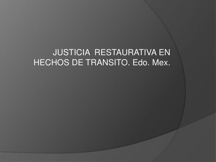 JUSTICIA  RESTAURATIVA EN HECHOS DE TRANSITO. Edo. Mex.<br />
