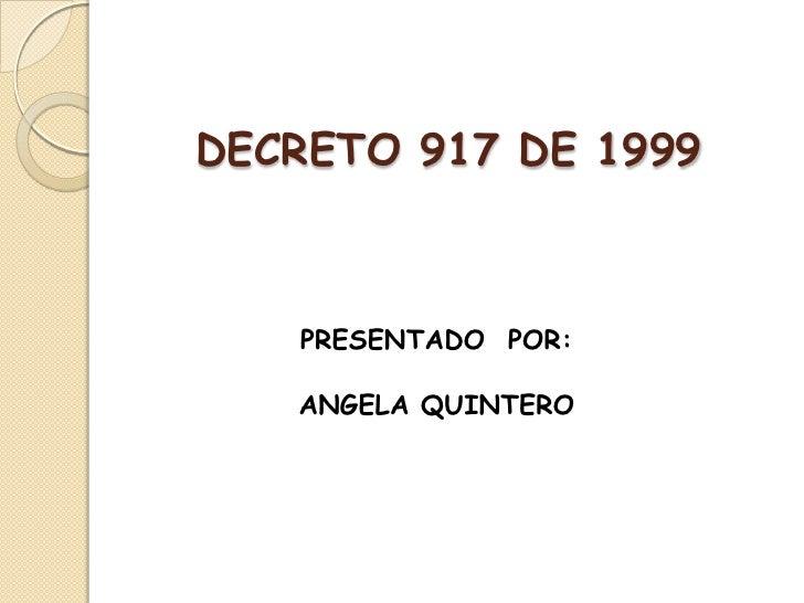 DECRETO 917 DE 1999<br />PRESENTADO  POR:<br />ANGELA QUINTERO<br />