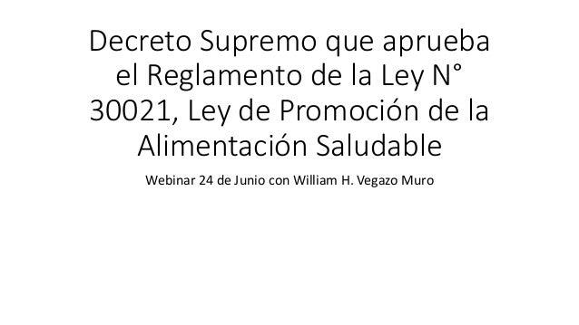 Decreto Supremo que aprueba el Reglamento de la Ley N° 30021, Ley de Promoción de la Alimentación Saludable Webinar 24 de ...