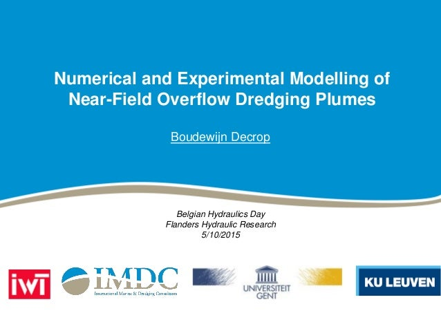 Numerical and Experimental Modelling of Near-Field Overflow Dredging Plumes Boudewijn Decrop Belgian Hydraulics Day Flande...