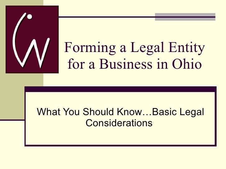 Forming a Legal Entity   for a Business in Ohio What You Should Know…Basic Legal Considerations